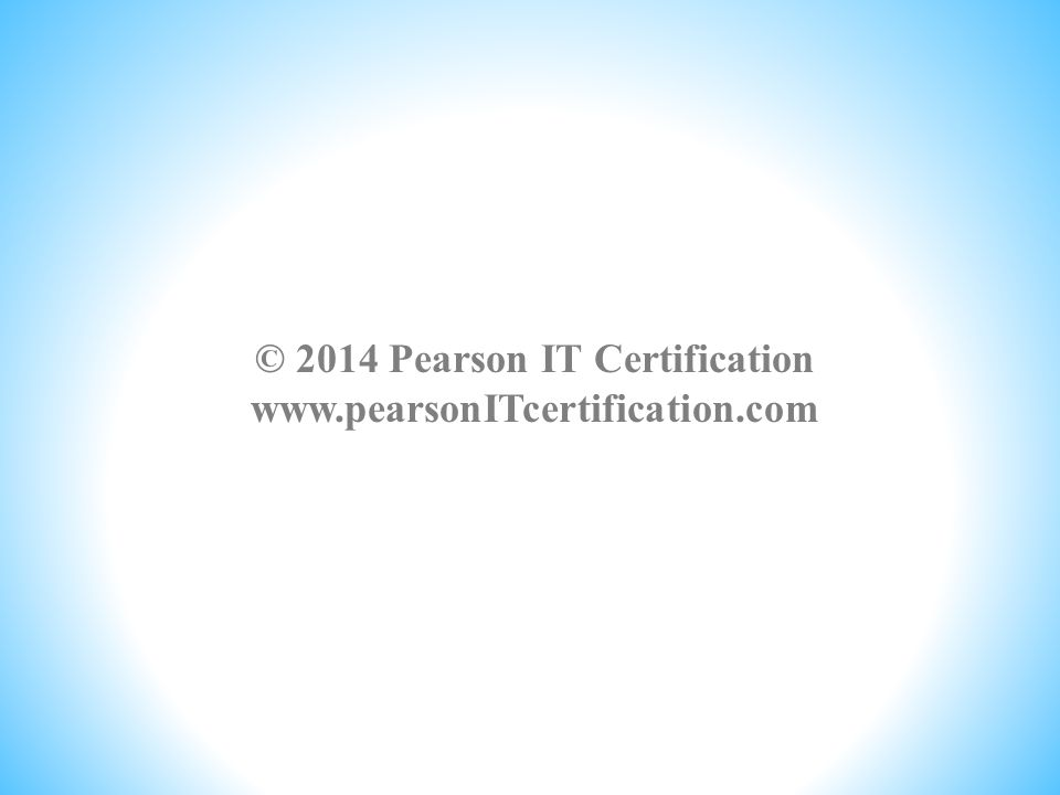 © 2014 Pearson IT Certification www.pearsonITcertification.com