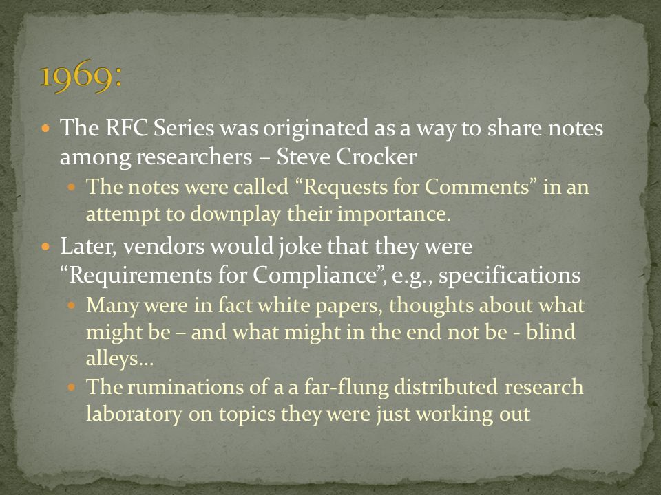1969: The RFC Series was originated as a way to share notes among researchers – Steve Crocker.