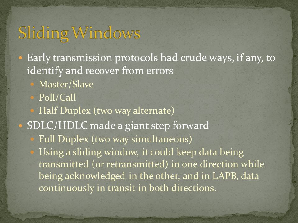 Sliding Windows Early transmission protocols had crude ways, if any, to identify and recover from errors.