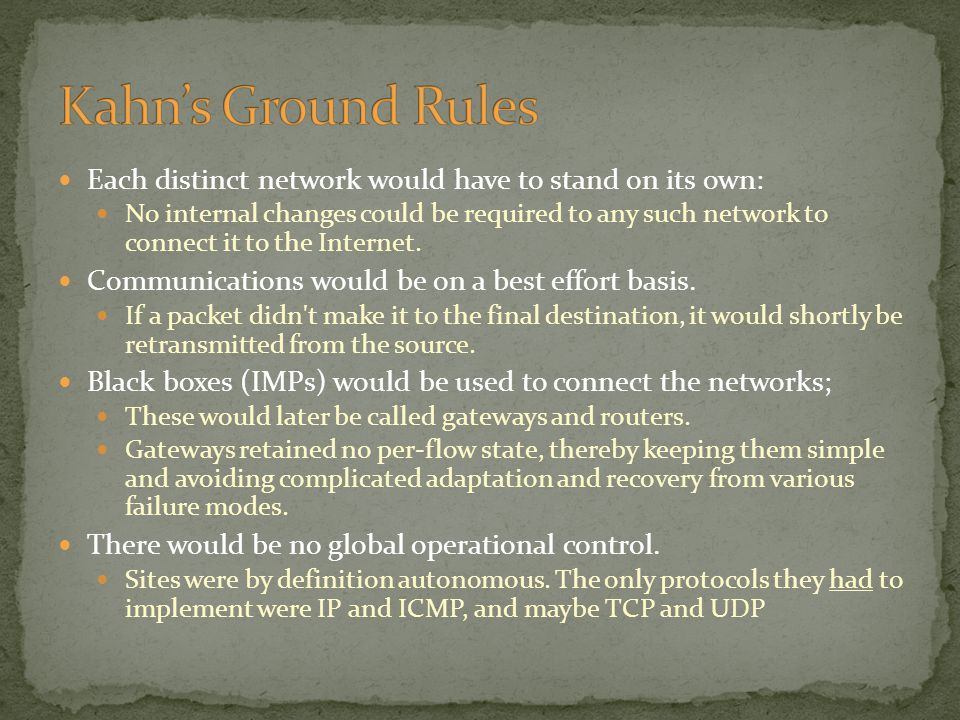 Kahn's Ground Rules Each distinct network would have to stand on its own:
