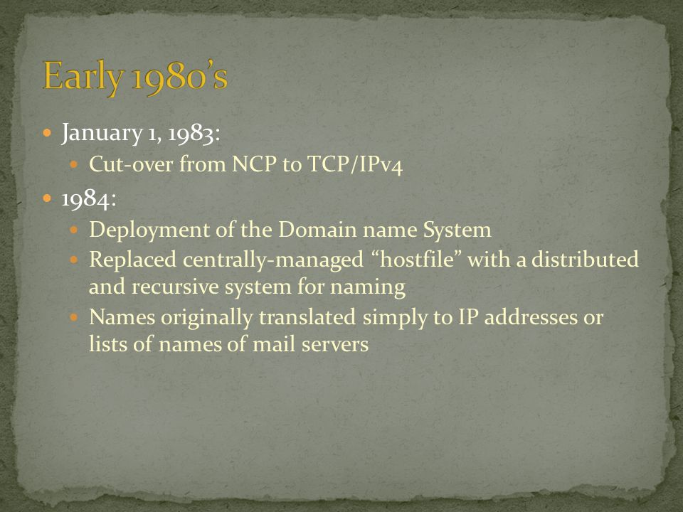 Early 1980's January 1, 1983: 1984: Cut-over from NCP to TCP/IPv4