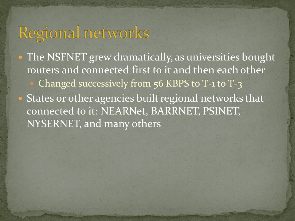 Regional networks The NSFNET grew dramatically, as universities bought routers and connected first to it and then each other.