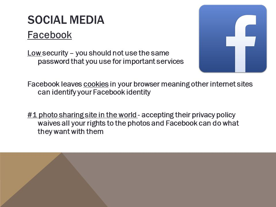 Social Media Facebook Low security – you should not use the same