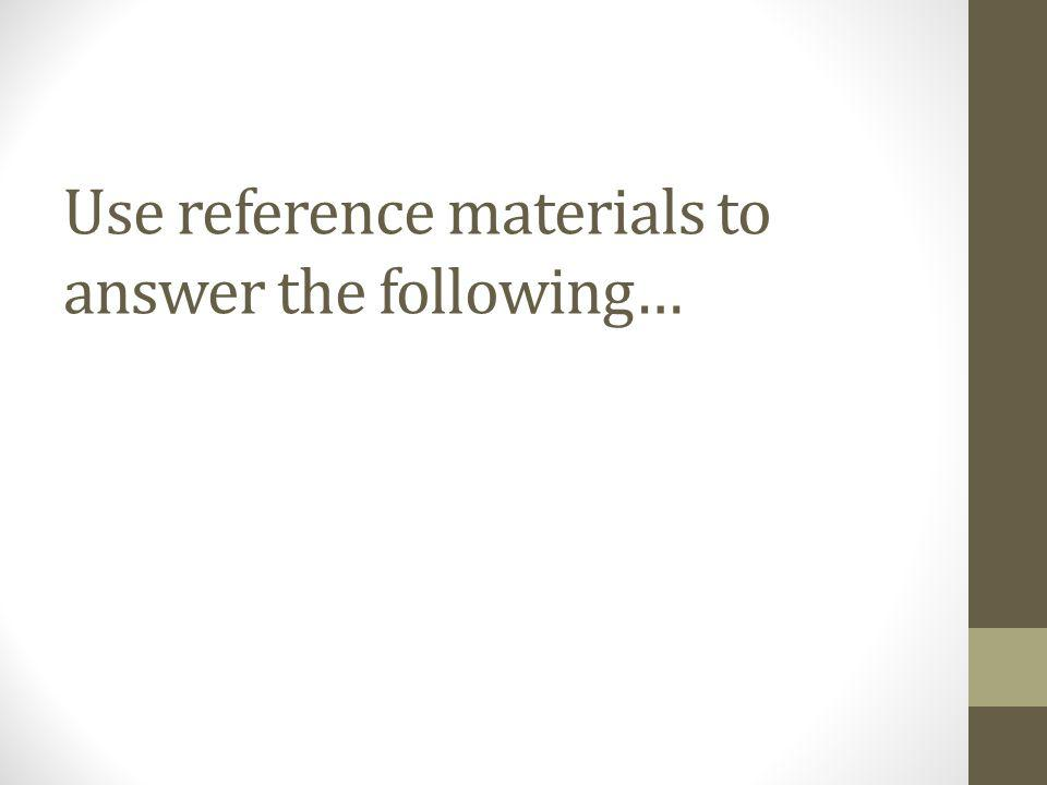 Use reference materials to answer the following…