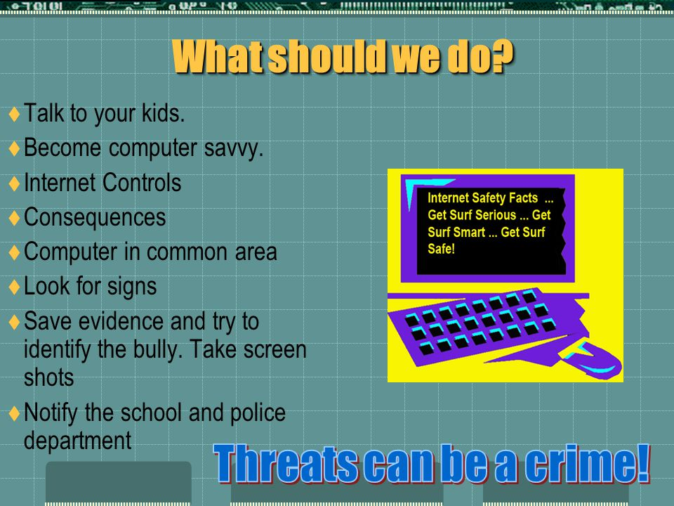 What should we do Threats can be a crime! Talk to your kids.