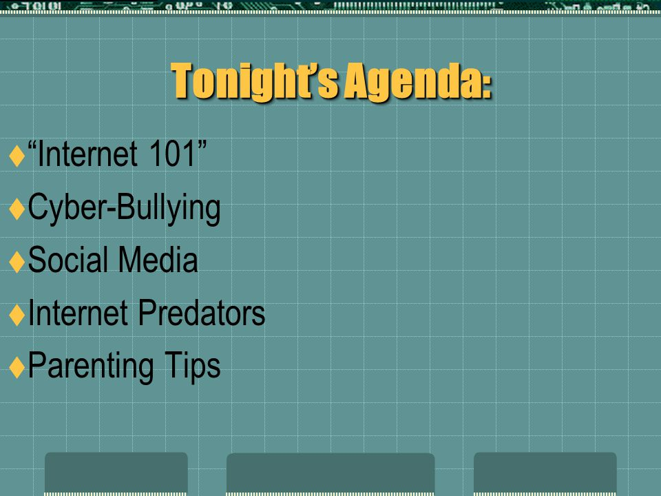 Tonight's Agenda: Internet 101 Cyber-Bullying Social Media
