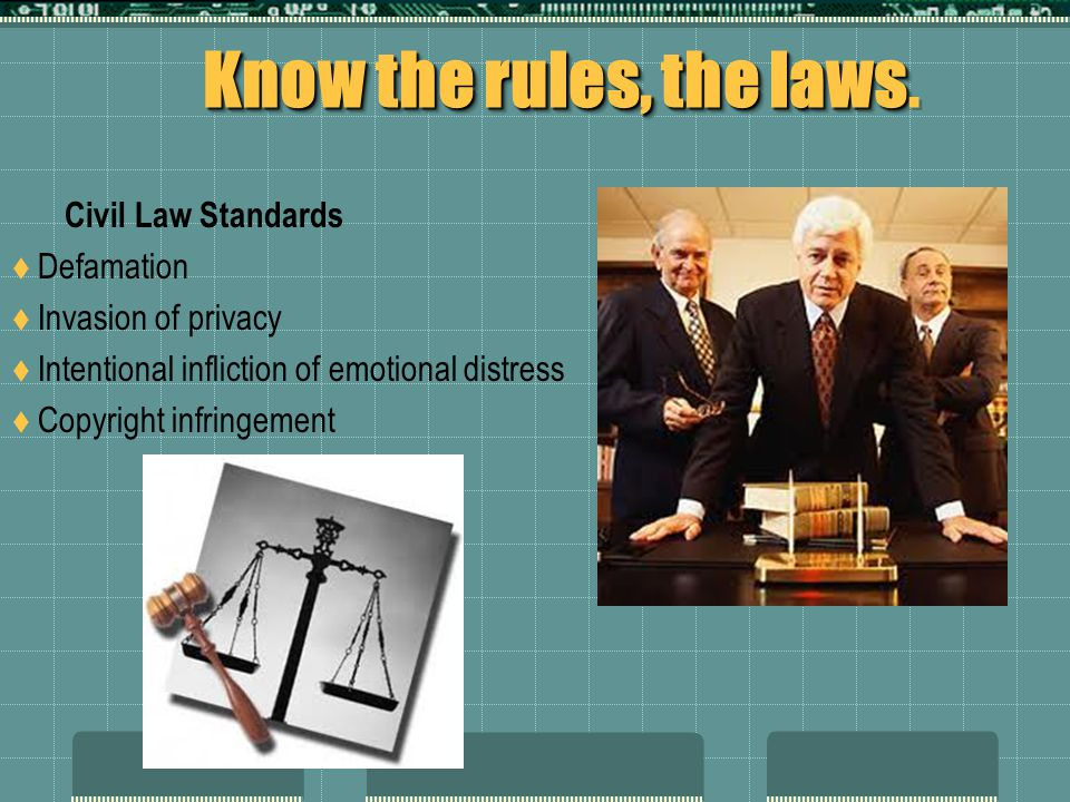 Know the rules, the laws. Civil Law Standards Defamation