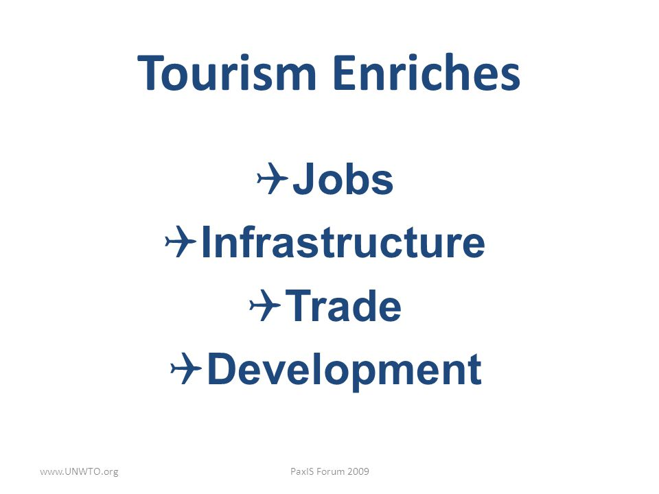 Tourism Enriches Jobs Infrastructure Trade Development www.UNWTO.org