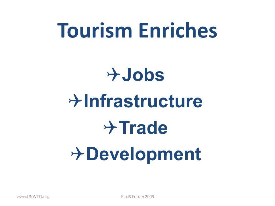 Tourism Enriches Jobs Infrastructure Trade Development www.UNWTO.org