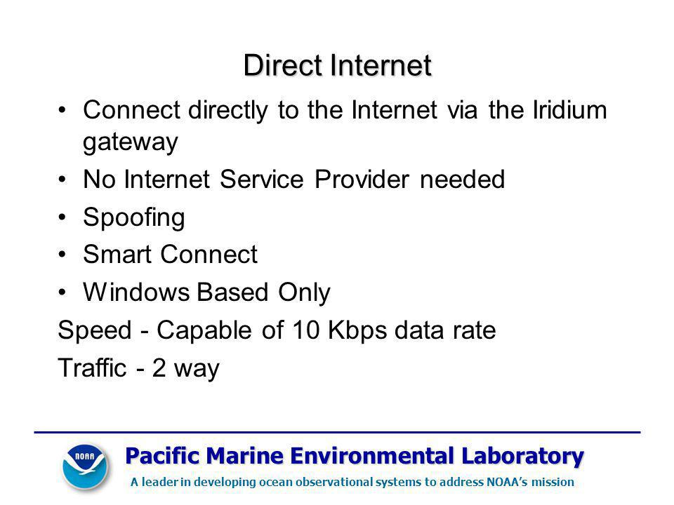 Direct Internet Connect directly to the Internet via the Iridium gateway. No Internet Service Provider needed.