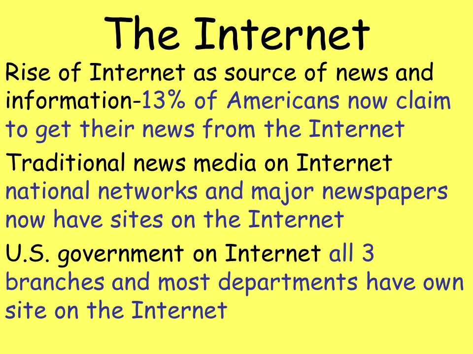 The Internet Rise of Internet as source of news and information-13% of Americans now claim to get their news from the Internet.