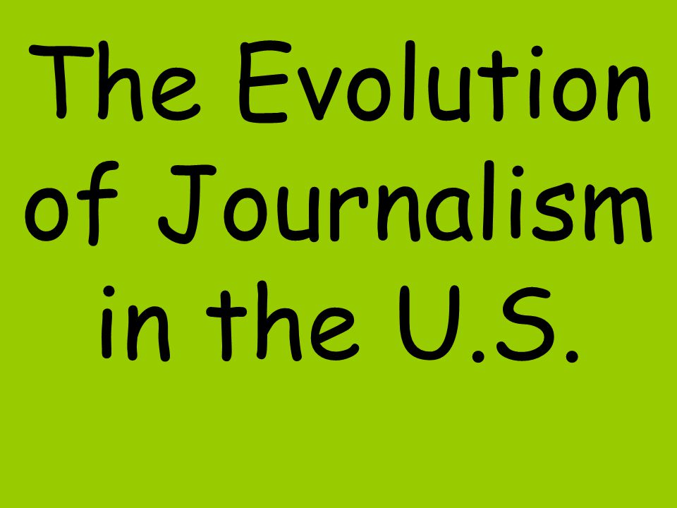 The Evolution of Journalism in the U.S.