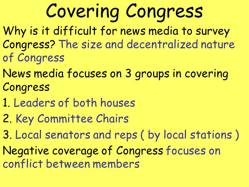 Covering Congress Why is it difficult for news media to survey Congress The size and decentralized nature of Congress.
