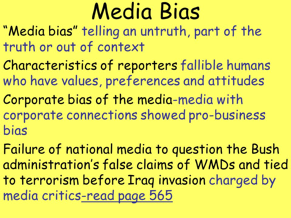 Media Bias Media bias telling an untruth, part of the truth or out of context.