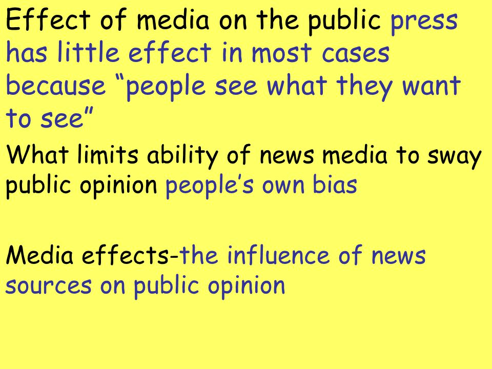 Effect of media on the public press has little effect in most cases because people see what they want to see