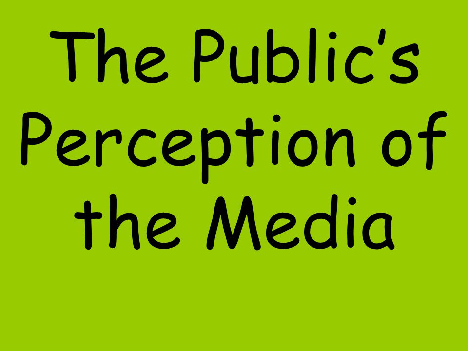 The Public's Perception of the Media