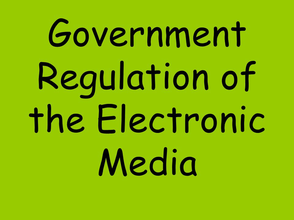 Government Regulation of the Electronic Media