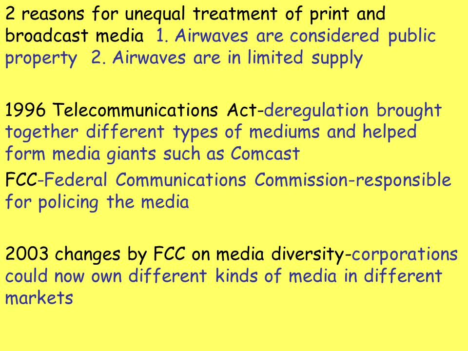 2 reasons for unequal treatment of print and broadcast media 1