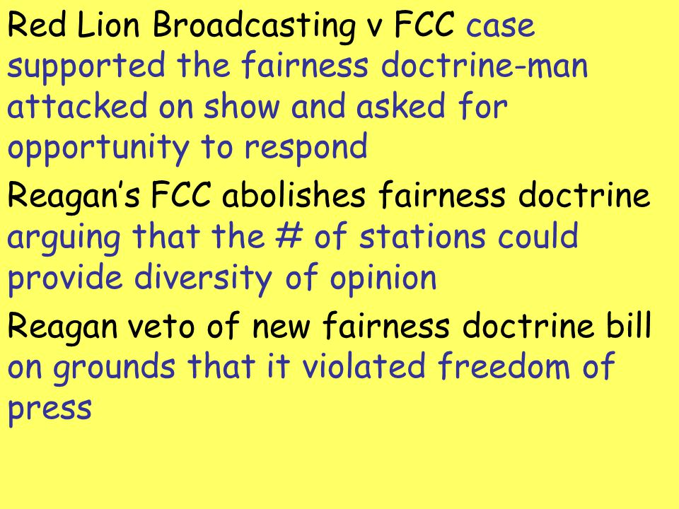 Red Lion Broadcasting v FCC case supported the fairness doctrine-man attacked on show and asked for opportunity to respond