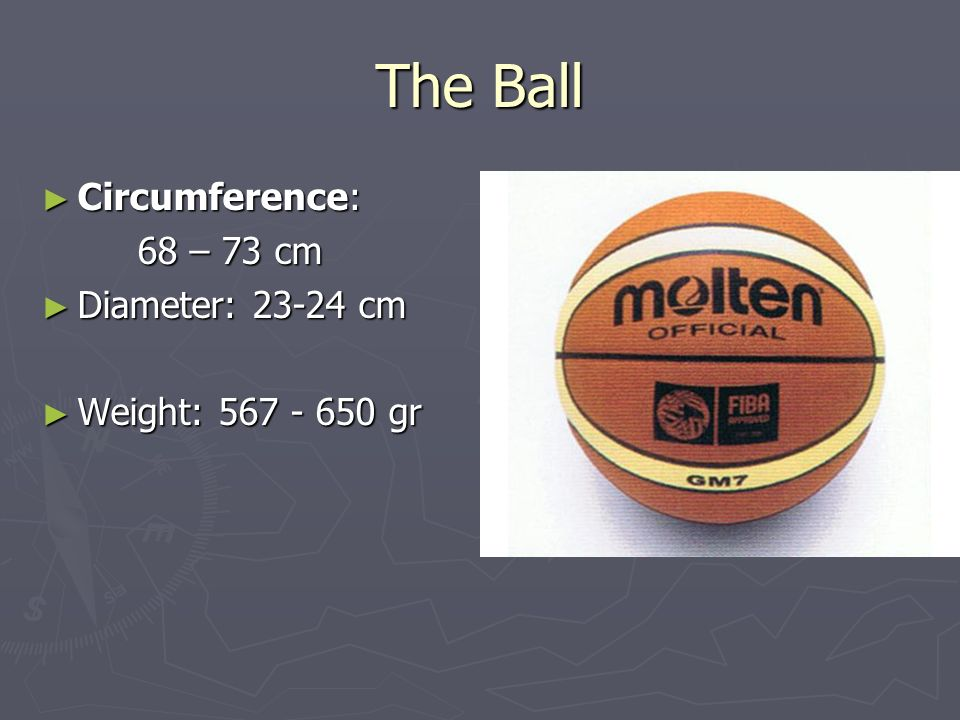 The Ball Circumference: 68 – 73 cm Diameter: 23-24 cm