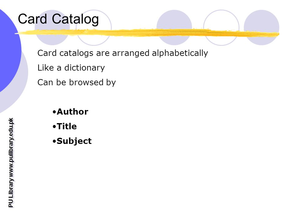 Card Catalog Card catalogs are arranged alphabetically