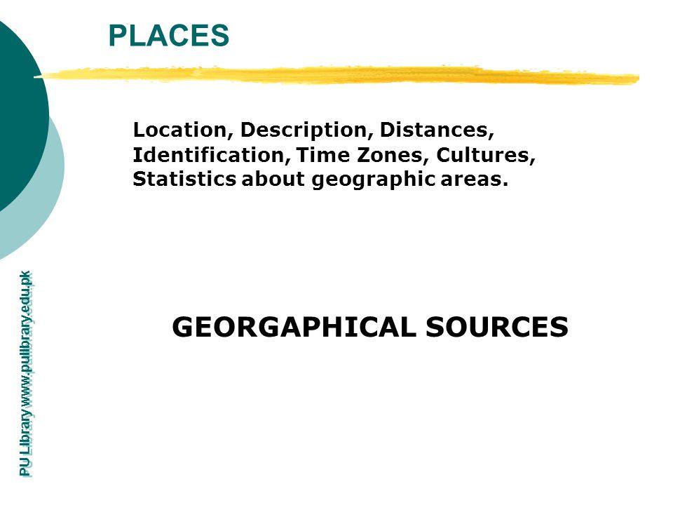 PLACES Location, Description, Distances, Identification, Time Zones, Cultures, Statistics about geographic areas.