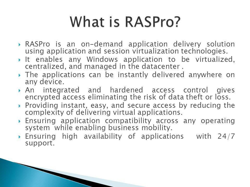 What is RASPro RASPro is an on-demand application delivery solution using application and session virtualization technologies.