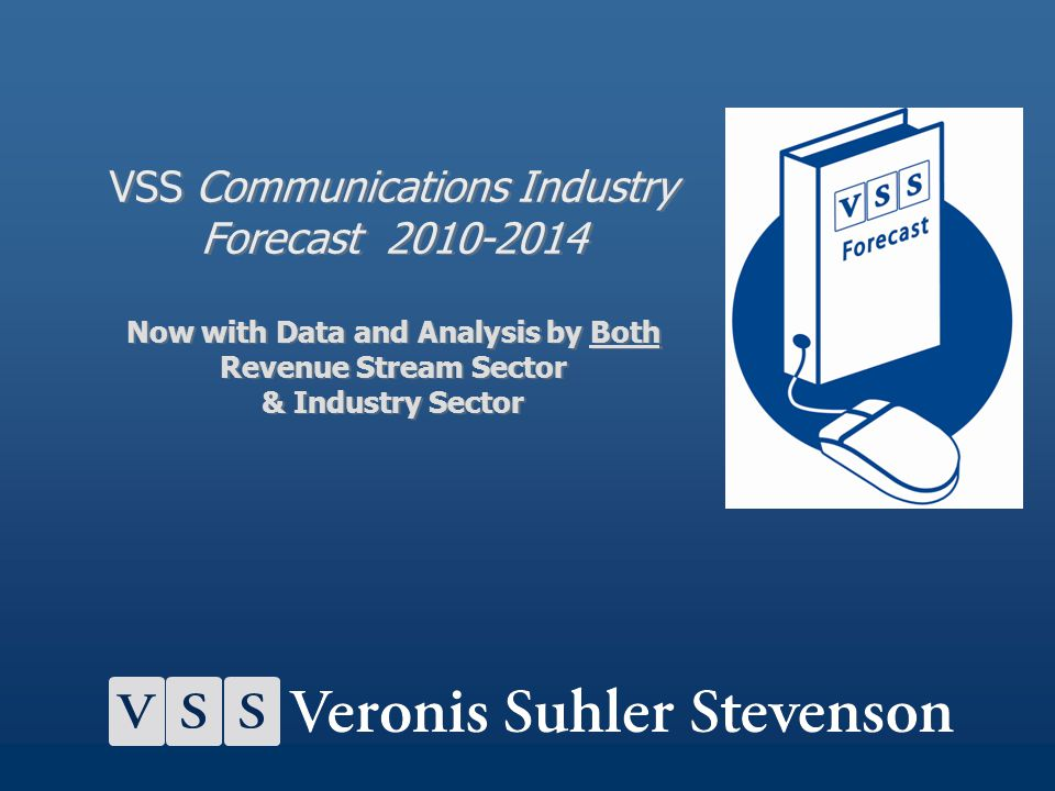 VSS Communications Industry Forecast 2010-2014 Now with Data and Analysis by Both Revenue Stream Sector & Industry Sector