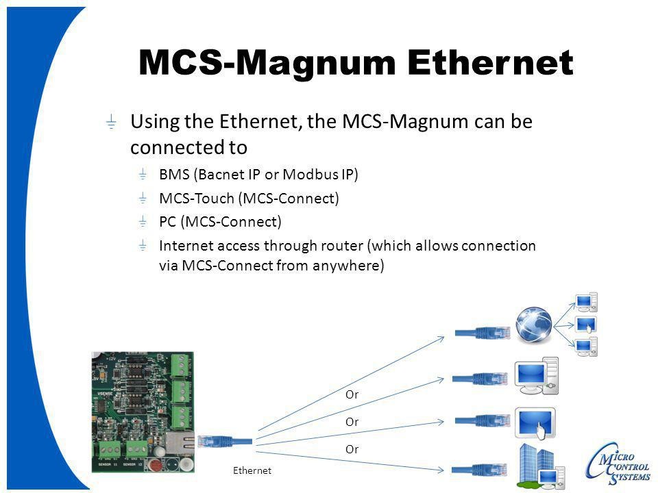 MCS-Magnum Ethernet Using the Ethernet, the MCS-Magnum can be connected to. BMS (Bacnet IP or Modbus IP)