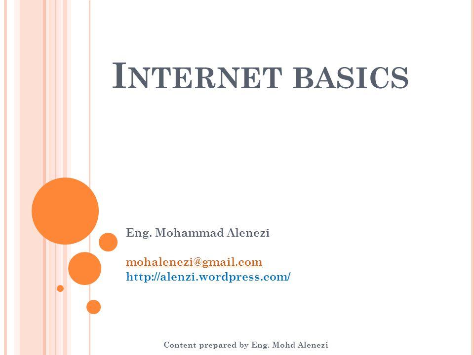 Internet basics Eng. Mohammad Alenezi mohalenezi@gmail.com