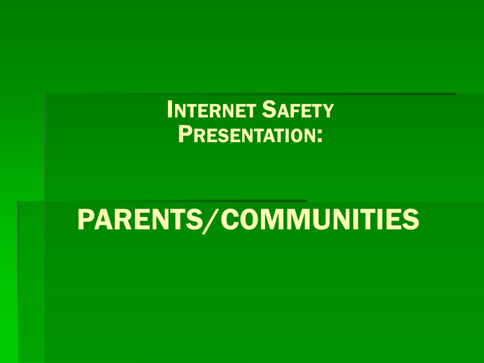 INTERNET SAFETY PRESENTATION: PARENTS/COMMUNITIES