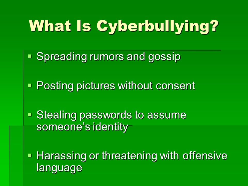 What Is Cyberbullying Spreading rumors and gossip