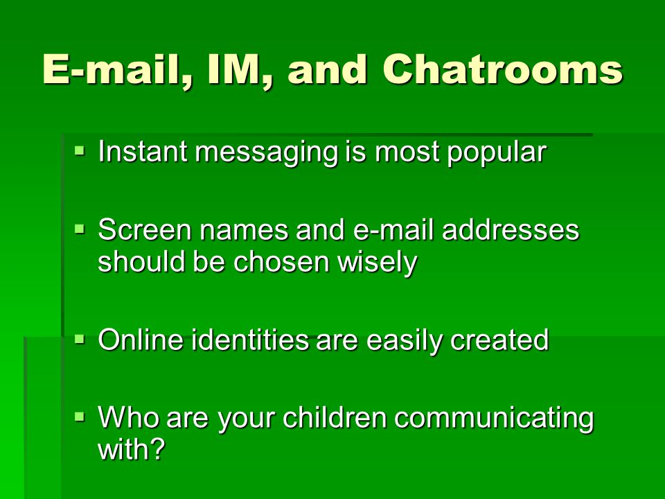 E-mail, IM, and Chatrooms