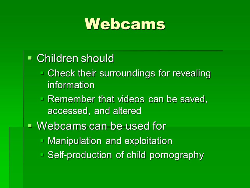 Webcams Children should Webcams can be used for