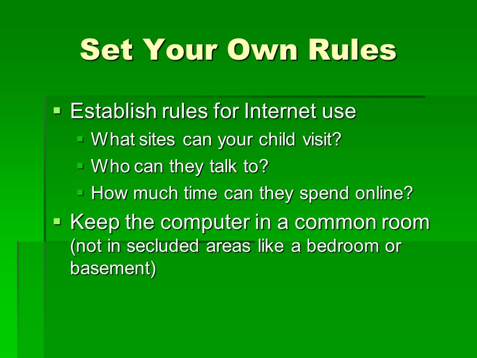Set Your Own Rules Establish rules for Internet use