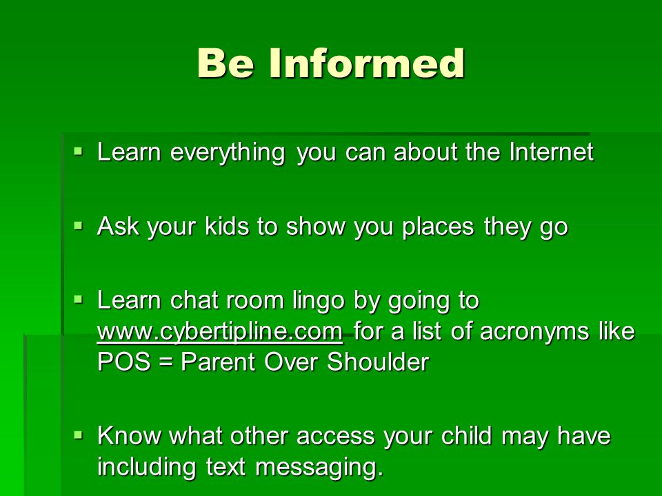 Be Informed Learn everything you can about the Internet