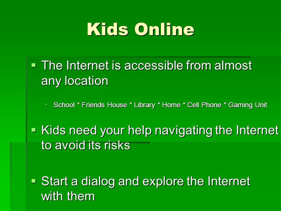 Kids Online The Internet is accessible from almost any location