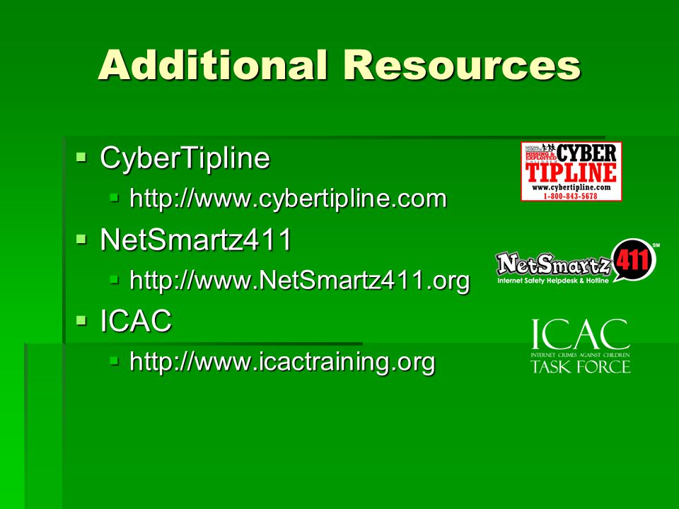 Additional Resources CyberTipline NetSmartz411 ICAC