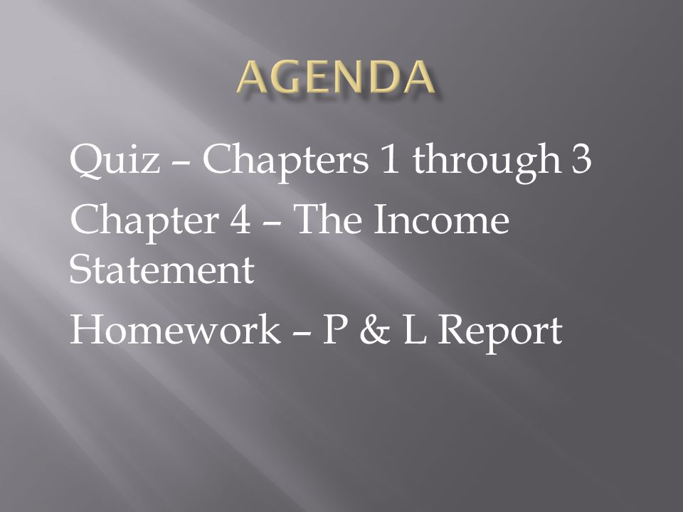 Agenda Quiz – Chapters 1 through 3 Chapter 4 – The Income Statement