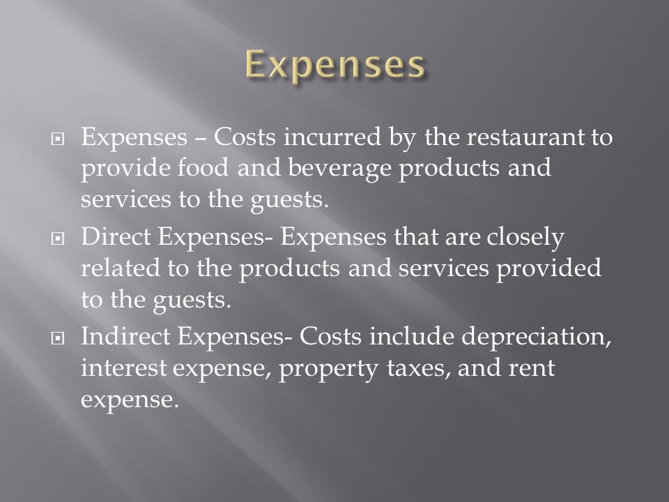 Expenses Expenses – Costs incurred by the restaurant to provide food and beverage products and services to the guests.