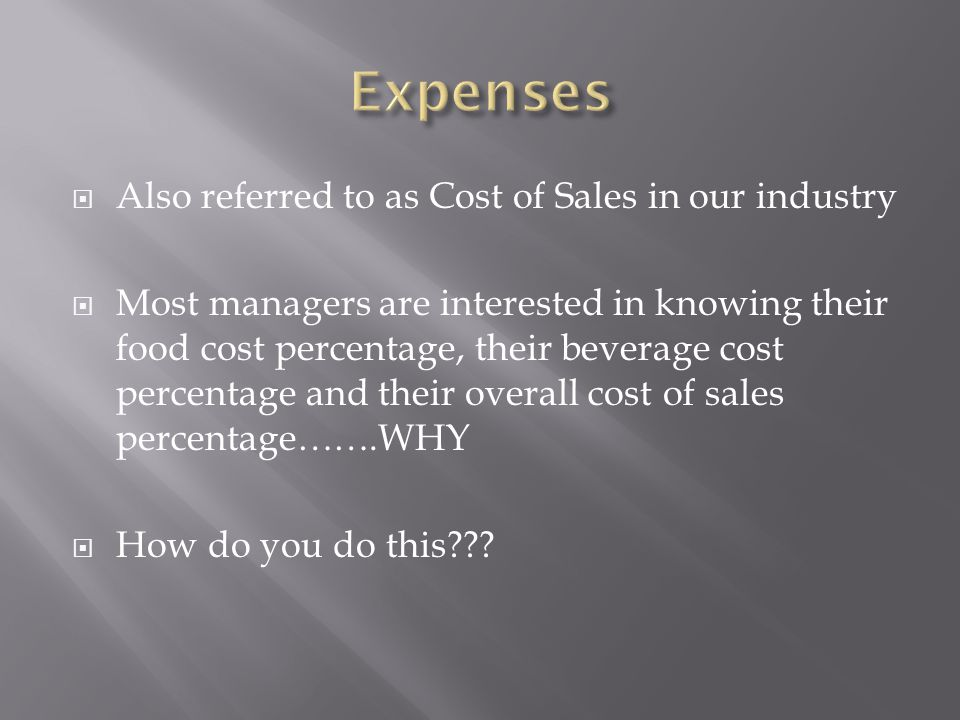 Expenses Also referred to as Cost of Sales in our industry