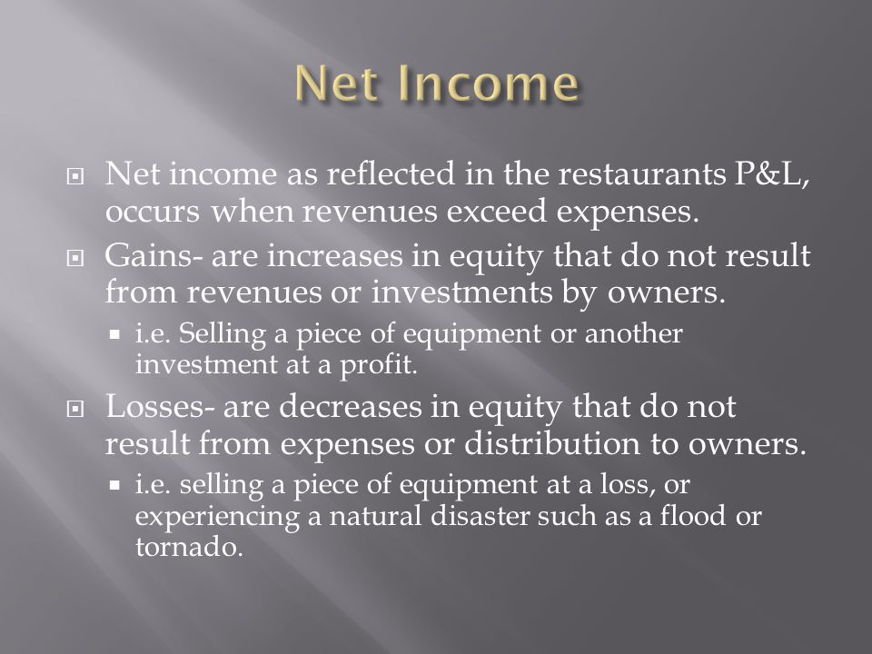 Net Income Net income as reflected in the restaurants P&L, occurs when revenues exceed expenses.