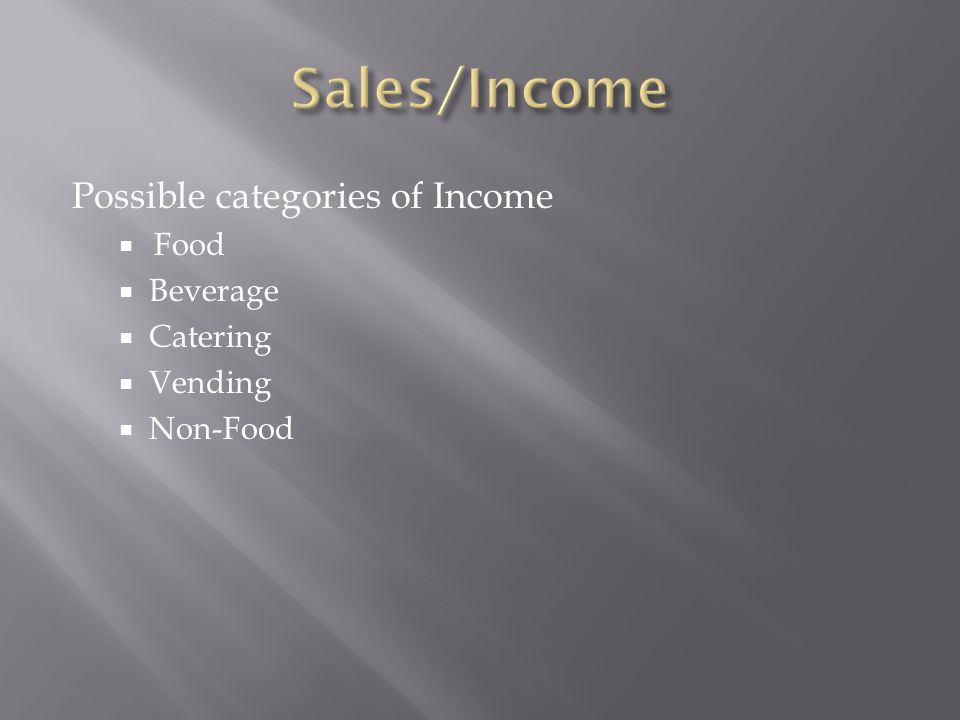 Sales/Income Possible categories of Income Food Beverage Catering