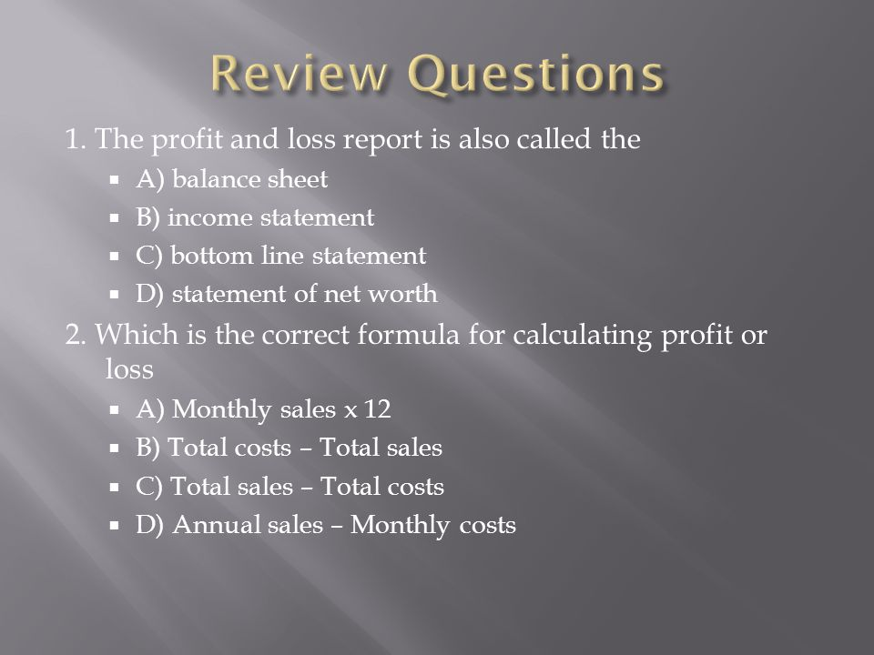 Review Questions 1. The profit and loss report is also called the