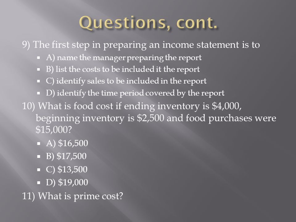 Questions, cont. 9) The first step in preparing an income statement is to. A) name the manager preparing the report.