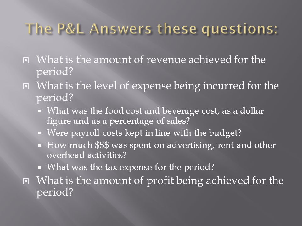 The P&L Answers these questions: