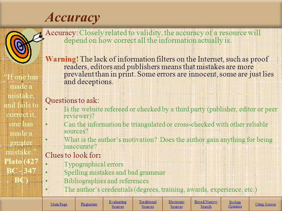 Accuracy Accuracy: Closely related to validity, the accuracy of a resource will depend on how correct all the information actually is.