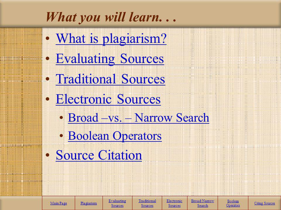 What you will learn. . . What is plagiarism Evaluating Sources