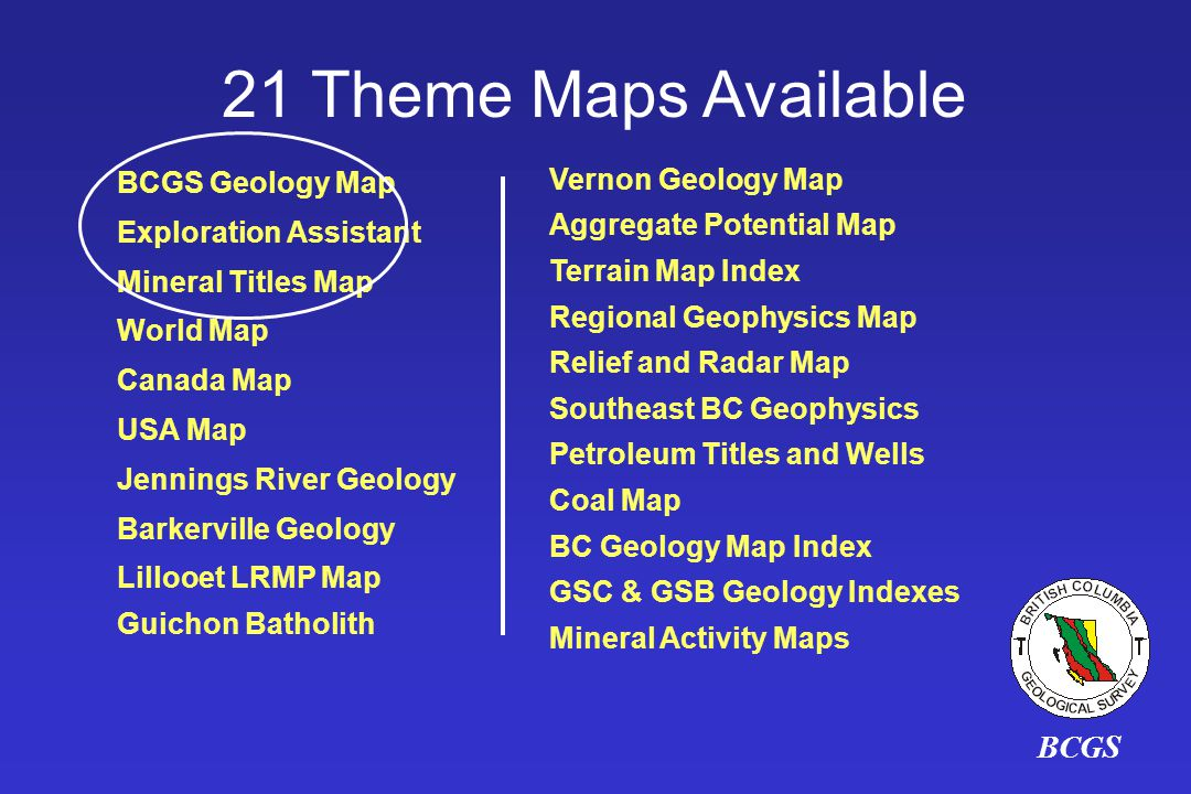21 Theme Maps Available BCGS BCGS Geology Map Exploration Assistant