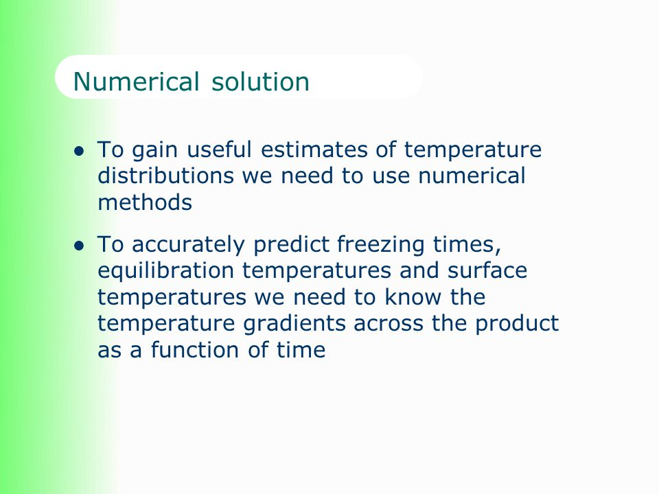 Numerical solution To gain useful estimates of temperature distributions we need to use numerical methods.
